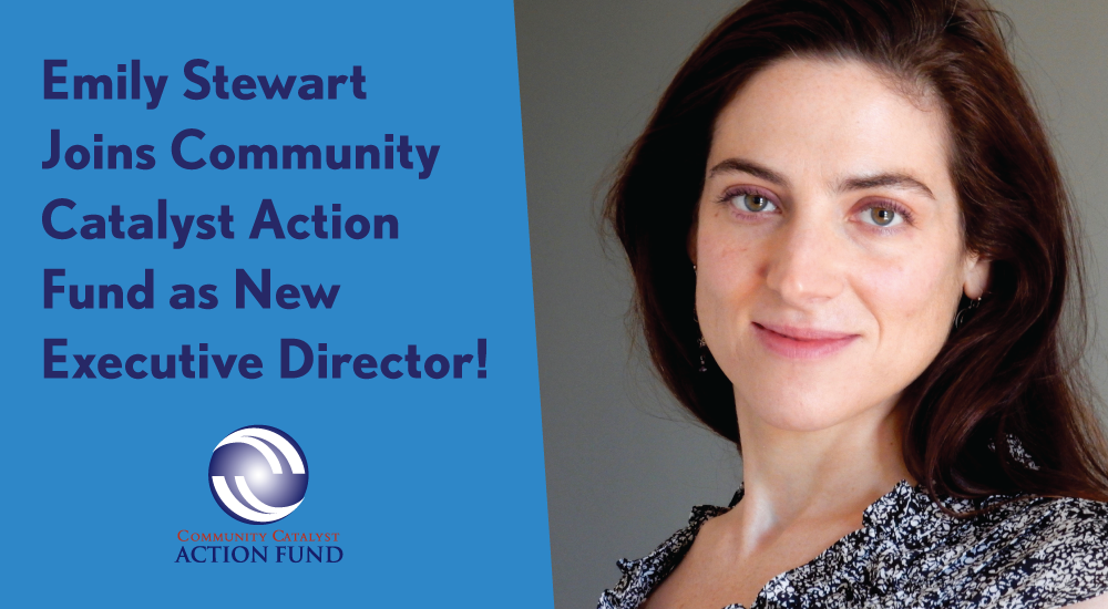 Emily Stewart Joins Community Catalyst Action Fund!